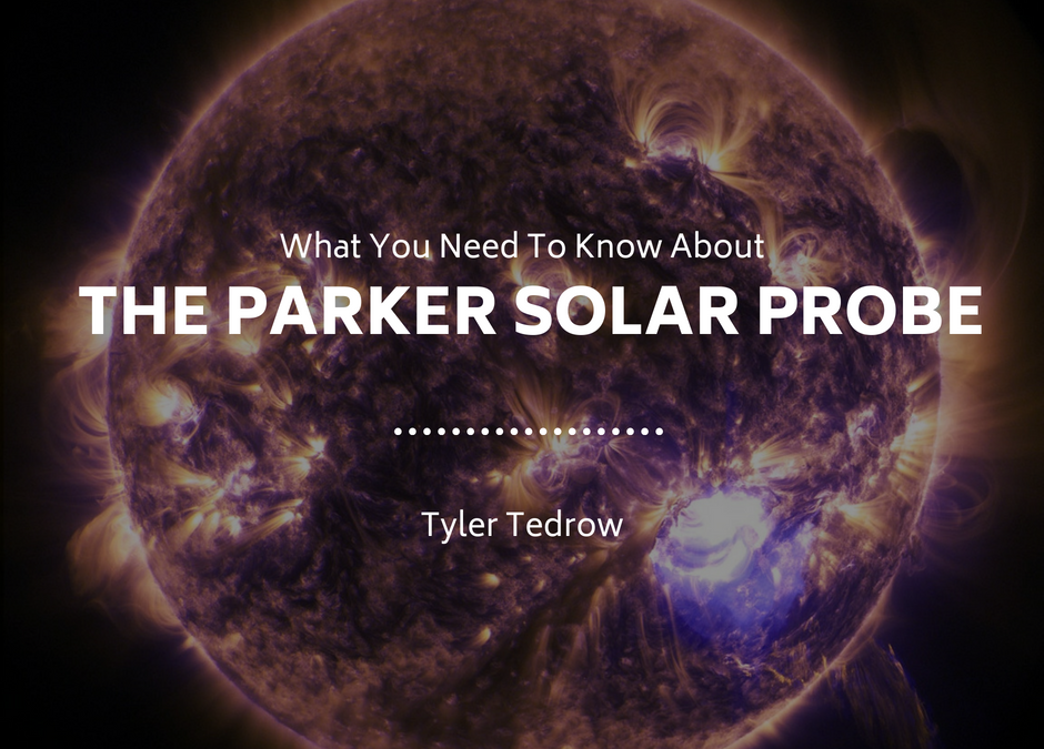What You Need To Know About the Parker Solar Probe